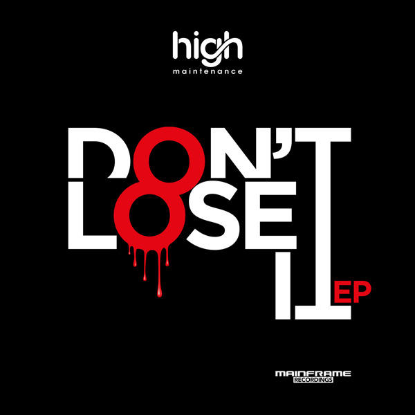 High Maintenance - Don't Lose It EP [Mainframe]